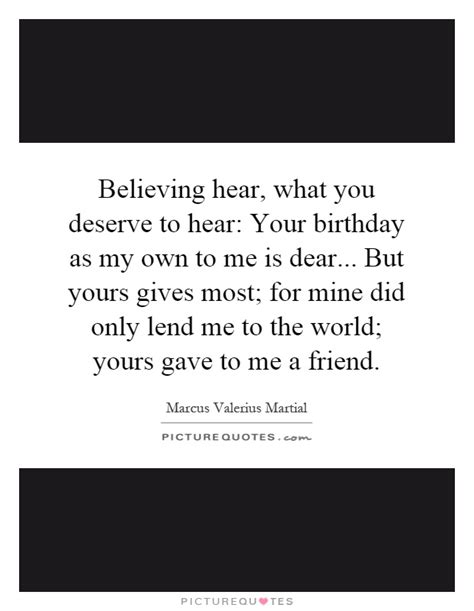 Quotes On Your Own Birthday Believing Hear What You Deserve To Hear Your Birthday As