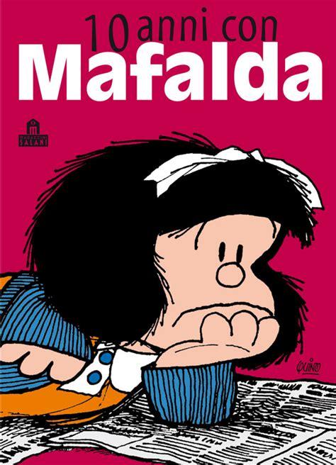 libro 10 anos con mafalda 10 anni con mafalda di quino recensione libro