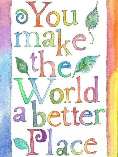 make the world a better place you make the world a better place from veryhappyart meylah
