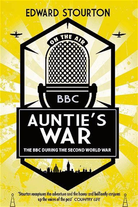 review auntie s war the bbc during the second world war by edward stourton saturday review