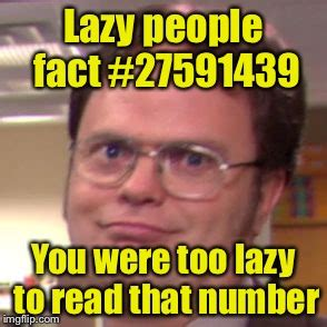 Too Lazy Meme - dwight fact imgflip