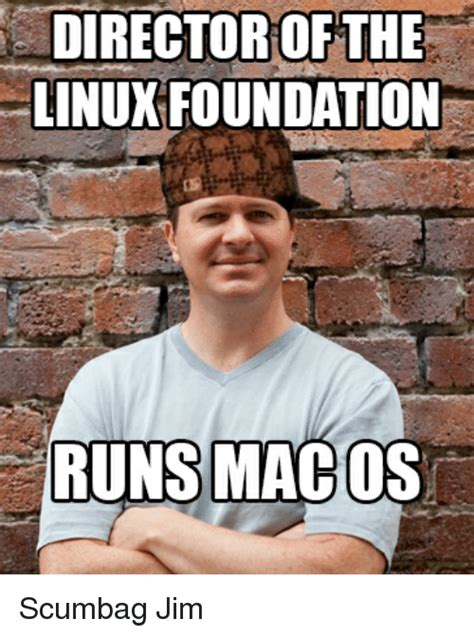 Os Meme - director ofthe linux foundation runs mac os scumbag jim