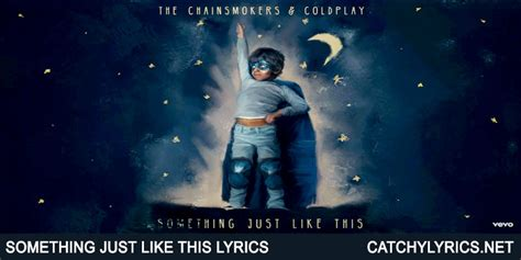 coldplay chainsmokers lyrics something just like this lyrics the chainsmokers