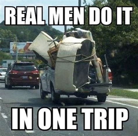 Moving Out Meme - real men one trip