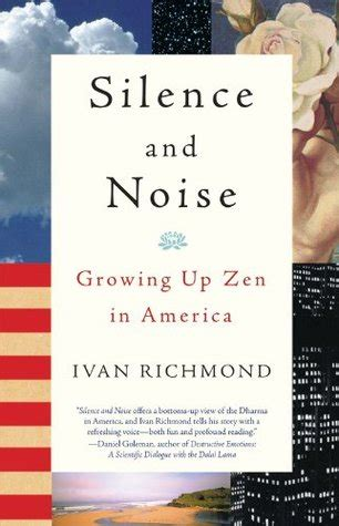 silence in the age of noise books silence and noise growing up zen in america by ivan