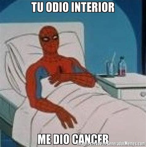 Spiderman Cancer Meme Generator - tu odio interior me dio cancer meme spiderman enfermo