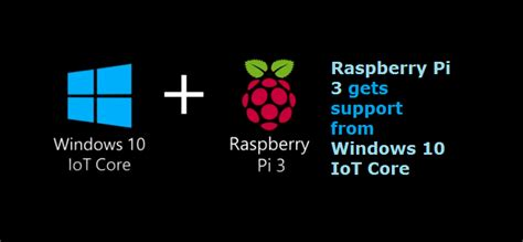 install windows 10 raspberry pi 3 raspberry pi 3 gets support from windows 10 iot core the