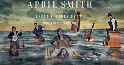 Sinking Ship Songs by April Smith And The Great Picture Show Release Stunning