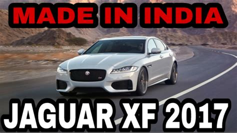 where is jaguar xf made jaguar xf 2017 review and price jaguar xf made in india