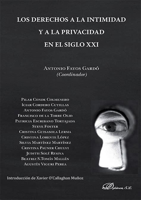 libro intimidad intimacy la librer 237 a dykinson los derechos a la intimidad y a la privacidad en el siglo xxi fayos gard 243