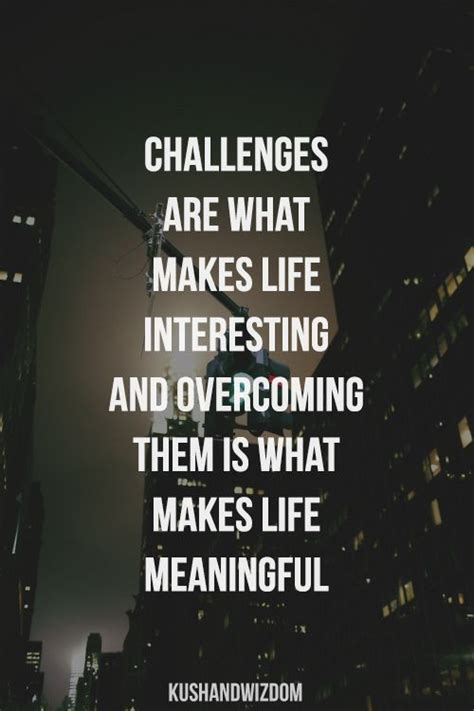 challenges quotes quot challenges are what makes interesting and overcoming