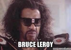 Leroy Meme - bruce leroy
