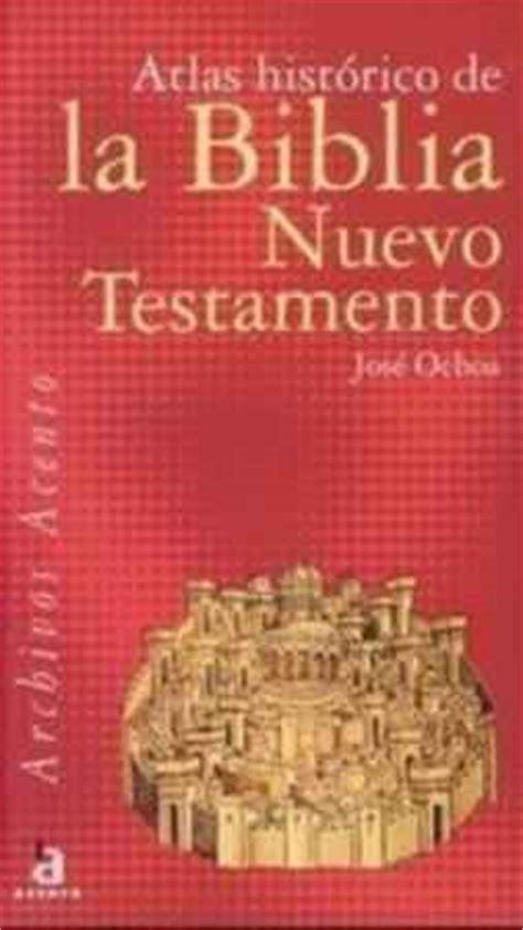 libro atlas histrico de la atlas hist 243 rico de la biblia nuevo testamento jose ochoa 9788448307820 cervantes com
