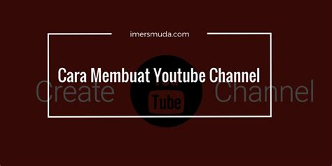 cara membuat youtube channel di hp cara membuat youtube channel sendiri terlengkap 2016