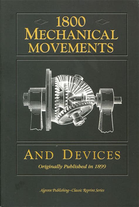 mechanical movements powers devices and appliances used in constructive and operative machinery and the mechanical arts classic reprint books 1800 mechanical movements devices and appliances by