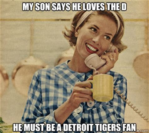 My Son Meme - my son says he loves the d he must be a detroit tigers fan