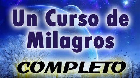 un curso de milagros un curso de milagros completo parte 1 audiolibro ley de atraccion v 205 deos para el