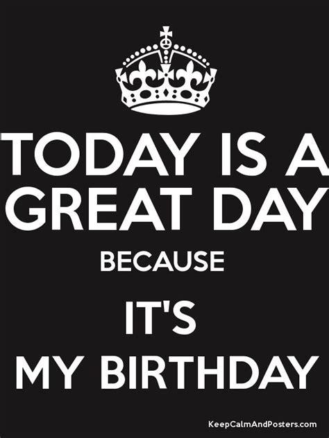imagenes de keep calm today is my birthday today is a great day because it s my birthday keep calm