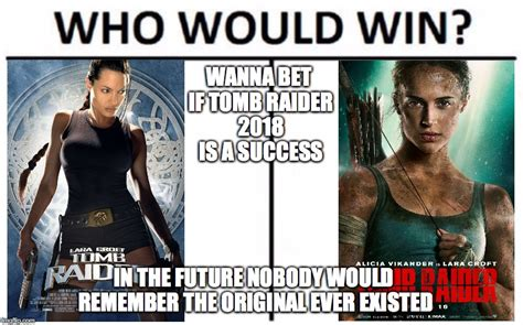 Wanna Bet Meme - wanna bet if tomb raider 2018 is a success in the future