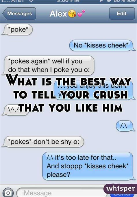 Ways To Behave With Your Crush When You Are In A by What Is The Best Way To Tell Your Crush That You Like Him