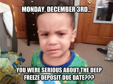 Due Date Meme - monday december 3rd you were serious about the deep
