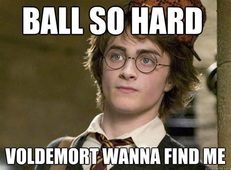 Ball So Hard Meme - ball so hard voldemort wanna find me scumbag harry