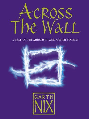 Pdf Across Wall Abhorsen Other Stories by Publication Across The Wall A Tale Of The Abhorsen And