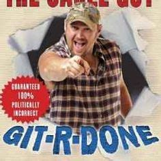 Larry The Cable Guy Meme - git r done on pinterest the cable guy rednecks and cowboy art