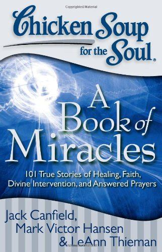 chicken soup for the soul miracles and more 101 stories of intervention answered prayers and messages from heaven books chicken soup for the soul a book of miracles 101 true