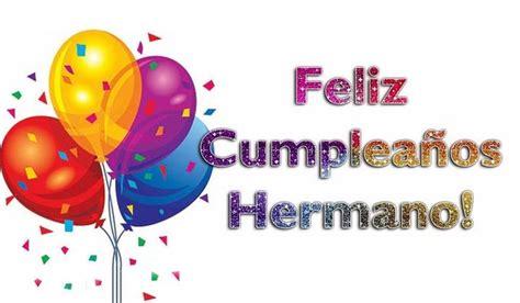 imagenes para felicitar x su cumpleaños las 25 mejores ideas sobre feliz cumplea 241 os hermano frases