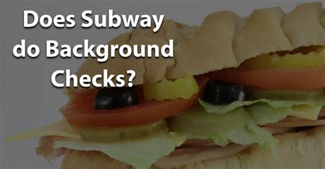 Subway Background Check Does Subway Run Background Checks Jobsforfelonshub
