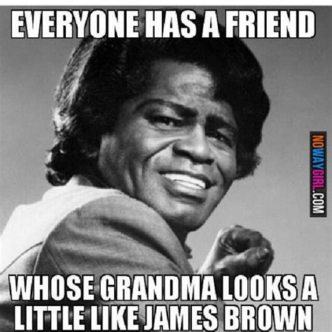 James Brown Meme - 17 best images about funny on pinterest funny pics yoda meme and aging humor