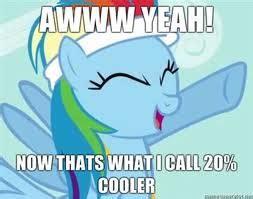 20 Cooler Meme - 20 percent cooler the pony imageboard wiki