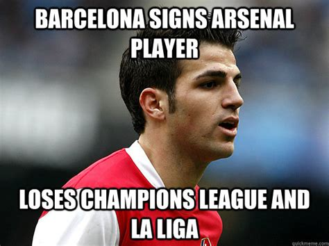 Football Memes Arsenal - barcelona signs arsenal player loses chions league and