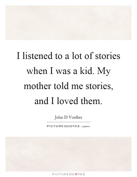 Stories My Told Me i listened to a lot of stories when i was a kid my told picture quotes