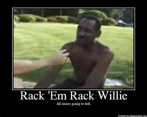 Rack Em Willie by Rack Em Rack Willie Picture Ebaum S World