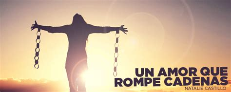 tema cadenas romper un amor que rompe cadenas mujer verdadera blog aviva