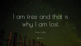 i quotes franz kafka quote i am free and that is why i am lost 25 wallpapers quotefancy