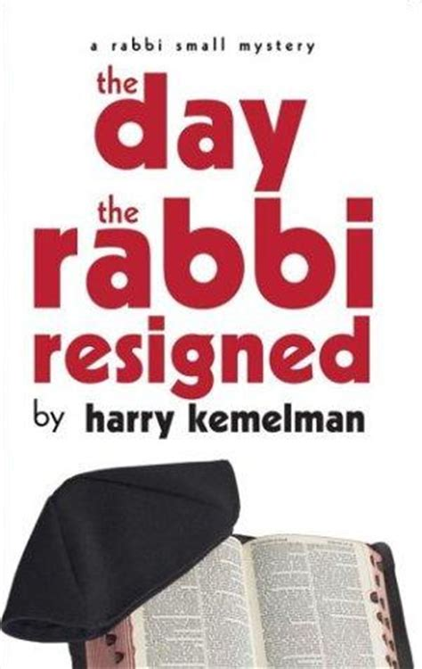 that day the rabbi the day the rabbi resigned rabbi small book 10 by harry kemelman
