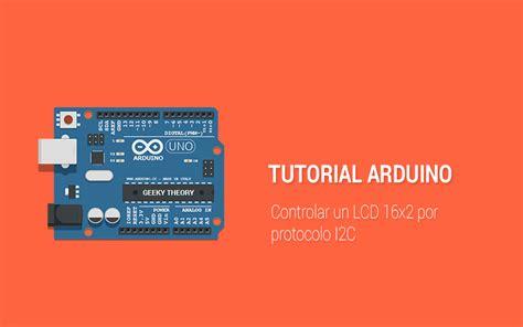 tutorial arduino i2c tutorial arduino conectar lcd 16x2 por protocolo i2c
