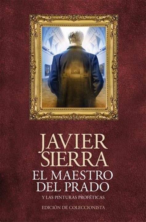 el maestro del prado 8408161822 el maestro del prado by javier sierra