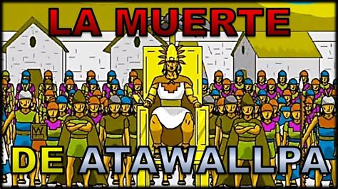 despus del incal inkarri la muerte de atahualpa youtube