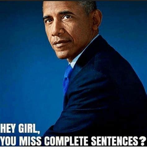 Meme Sentences - hey girl you miss complete sentences meme on me me