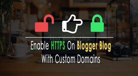 blogger https custom domain how to enable https on your blogger blog with custom domain