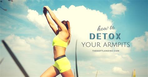 Detox Your by How To Detox Your Armpits When Switching To