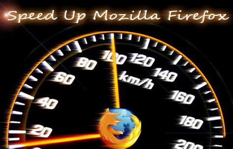 Speed Up how to speed up mozilla firefox browser like never before