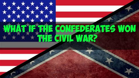 who won the war what if the confederates won the civil war because the