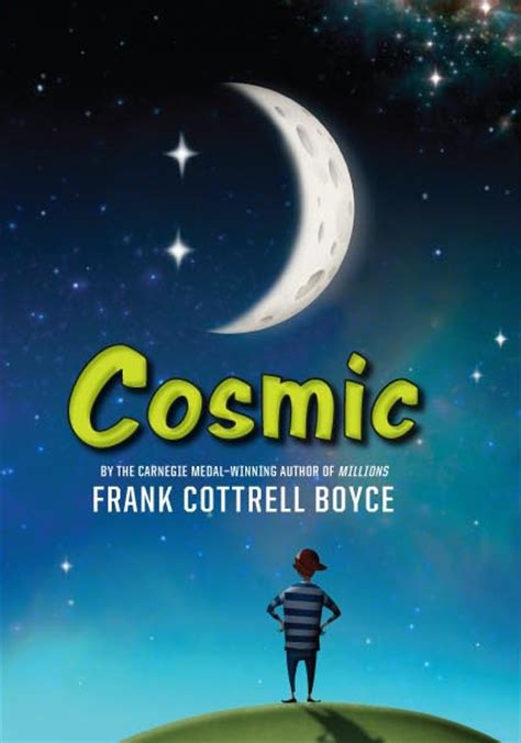 cosmic in books cosmic by frank cottrell boyce 311 pp rl 5