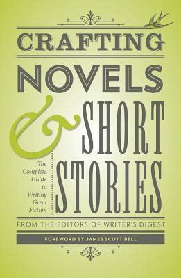 Crafting Novels Amp Short Stories The Complete Guide To