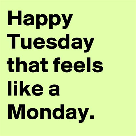 Feels Like happy tuesday that feels like a monday post by